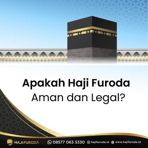 Apakah Haji Furoda Aman dan Legal